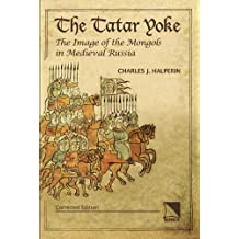 The Tatar Yoke: The Image of the Mongols in Medieval Russia
