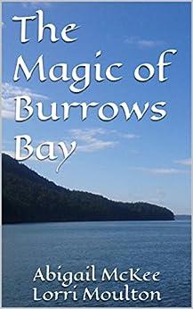 The Magic of Burrows Bay (Burrows Bay Romance Book 1) by [Moulton, Lorri, McKee, Abigail]