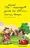 "The Dumb Mzungu* Guide to Africa,...sorry, Kenya: *Mzungu is Kiswahili for ""white person"". Any white person"