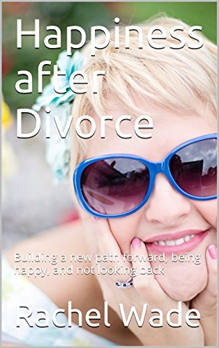 Happiness after Divorce: Building a new path forward, being happy