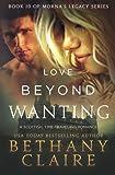 Love Beyond Wanting: A Scottish, Time Travel Romance: Volume 10
