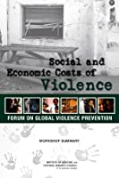 Social and Economic Costs of Violence: Workshop Summary Front Cover