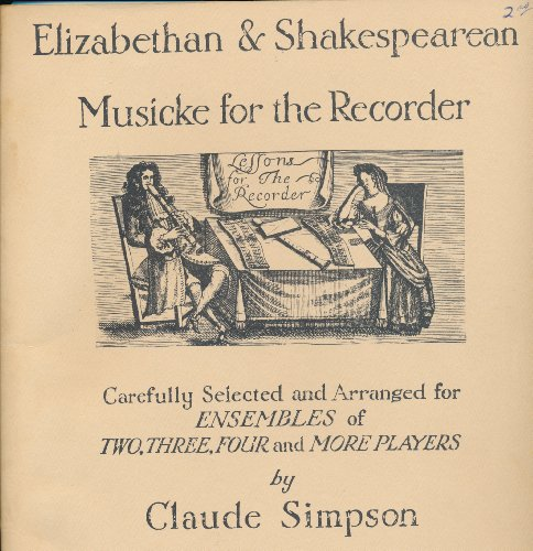 Elizabethan & Shakespearean Musicke for the Recorder, Carefully Selected and Arranged for Ensembles of Two, Three, Four and More (Recorder Ensemble)
