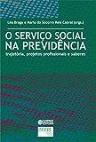 O Serviço Social na previdência: trajetória, projetos profissionais e saberes