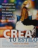 Crea tu Estilo / Style Yourself: Inspirados Consejos De Las Mejores Bloggers De Moda Del Mundo / Inspired Advice from the World's Top Fashion Bloggers (Spanish Edition)