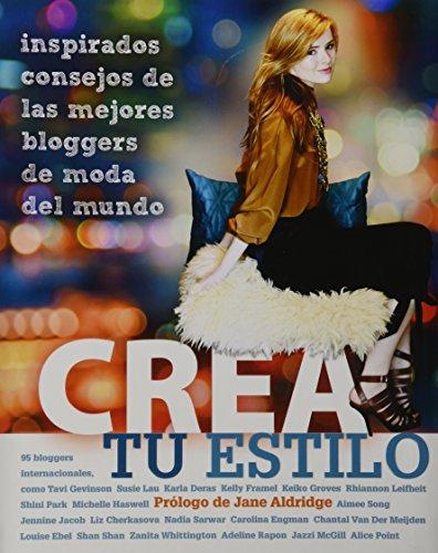 Crea tu Estilo / Style Yourself: Inspirados Consejos De Las Mejores Bloggers De Moda Del Mundo / Inspired Advice from th