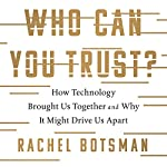 Who Can You Trust?: How Technology Brought Us Together and Why It Might Drive Us Apart | Rachel Botsman