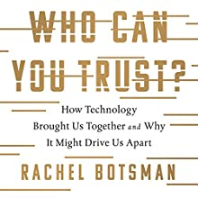 Who Can You Trust?: How Technology Brought Us Together and Why It Might Drive Us Apart Audiobook by Rachel Botsman Narrated by Caroline Baum
