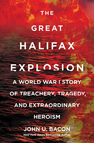 (The Great Halifax Explosion: A World War I Story of Treachery, Tragedy, and Extraordinary)