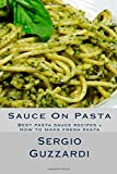 Sauce On Pasta: Best pasta sauce recipes + How to make fresh pasta