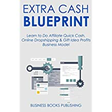 Extra Cash Blueprint: Learn to Do Affiliate Quick Cash, Online Dropshipping & Gift Idea Profits Business Model