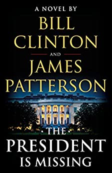 The President Is Missing: A Novel by [Patterson, James, Clinton, Bill]