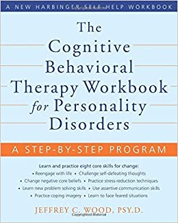The Cognitive Behavioral Therapy Workbook for Personality Disorders: A Step-by-Step Program (New Harbinger Self-Help Workbook) by Wood PsyD, Jeffrey(May 1, 2010)