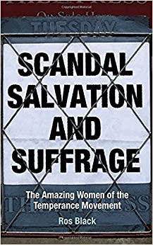 Book Scandal, Salvation and Suffrage: The Amazing Women of the Temperance Movement by Ros Black (2014-12-24)