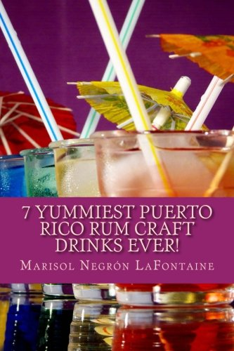 Puerto Rico Rum - 7 Yummiest Puerto Rico Rum Craft Drinks Ever!: WARNING:  Your cocktail party demand may grow unmanageable using these recipes.