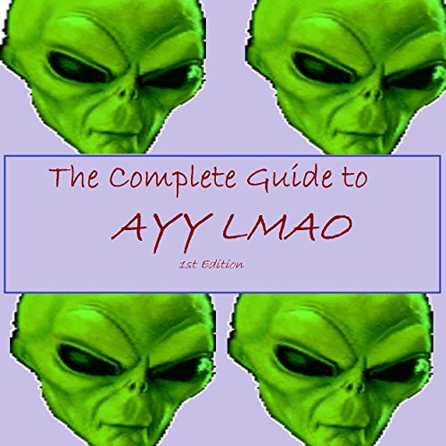 The Complete Guide to Ayy Lmao