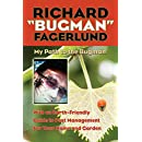 """Richard """"Bugman"""" Fagerlund: My Path to the Bugman, With an Earth-Friendly Guide to Pest Management for Home and Garden"""