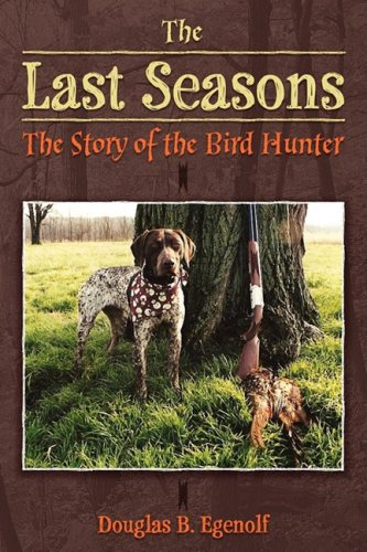 Read Online The Last Seasons: The Story of the Bird Hunter pdf