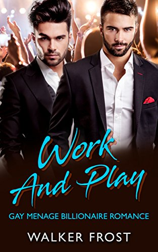 Work And Play: Gay Menage Billionaire Romance (English Edition)