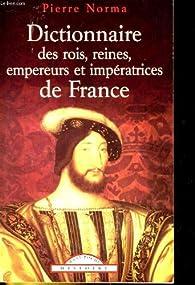 Dictionnaire des rois, reines, empereurs et impératrices de France par Pierre Ripert