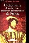 Dictionnaire des rois, reines, empereurs et impératrices de France par Ripert