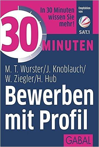 30 minuten bewerben mit profil amazoncouk michael t wurster jrg knoblauch werner ziegler hanns hub 9783869366760 books - Sat 1 Bewerbung