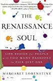 The Renaissance Soul: Life Design for People with Too Many Passions to Pick Just One by Margaret Lobenstine (Jan 10 2006)