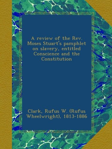 A review of the Rev. Moses Stuart's pamphlet on slavery, entitled Conscience and the Constitution pdf