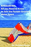 Kitesurfing. All you need to know to join the fastest growing water sport