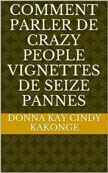 comment parler de crazy people vignettes de seize pannes french edition ebook. Black Bedroom Furniture Sets. Home Design Ideas