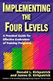 img - for Implementing the Four Levels. A Practical Guide for Effective Evaluation of Training Programs by James D. Kirkpatrick (1-Oct-2007) Paperback book / textbook / text book