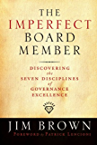 The Imperfect Board Member: Discovering the Seven Disciplines of Governance Excellence (J-B US non-Franchise Leadership)