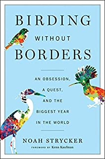 Book Cover: Birding Without Borders: An Obsession, a Quest, and the Biggest Year in the World