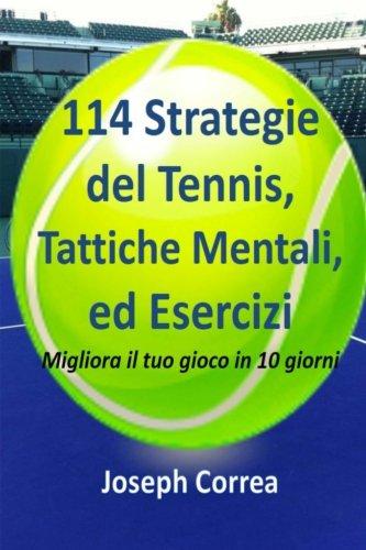 114 Strategie del Tennis, Tattiche Mentali, ed Esercizi: Migliora il tuo gioco in 10 giorni (Italian Edition) by CreateSpace Independent Publishing Platform