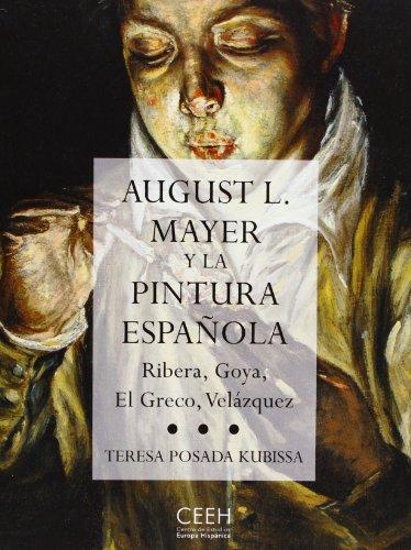 Descargar Libro August L. Mayer Y La Pintura Española: Ribera, Goya, El Greco, Velázquez Teresa Posada Kubissa