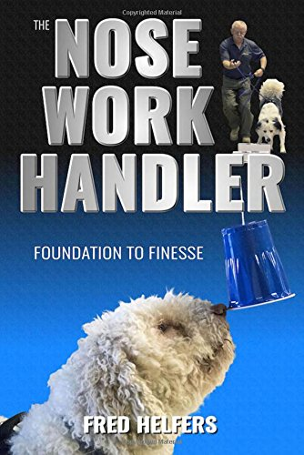 The Nose Work Handler: Foundation to Finesse by Dogwise Pub