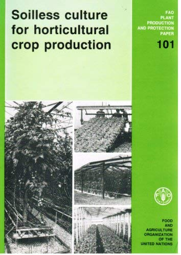 Soilless Culture for Horticultural Crop Production (FAO plant production and protection paper)