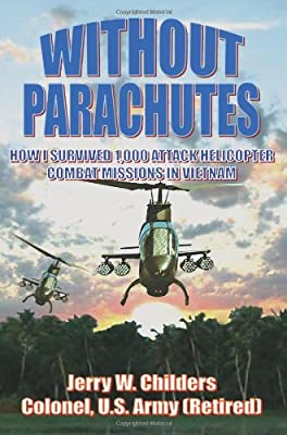 Without Parachutes: How I Survived 1,000 Attack Helicopter Combat Missions In Vietnam by AuthorHouse