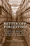 Better off Forgetting? : Essays on Archives, Public Policy and Collective Memory, , 1442641673