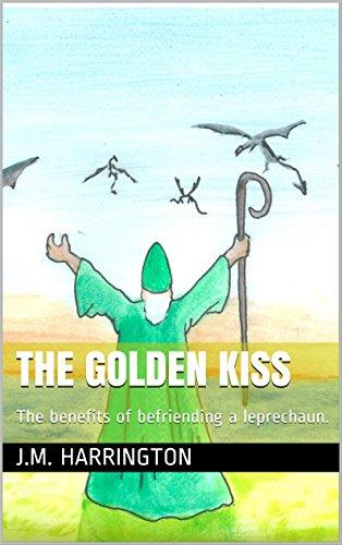 The Golden Kiss: The benefits of befriending a leprechaun. (Larry the Leprechaun Book (Golden Kiss)