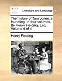 The History of Tom Jones, a Foundling in Four Volumes by Henry Fielding, Esq Volume 4, Henry Fielding, 1170655963