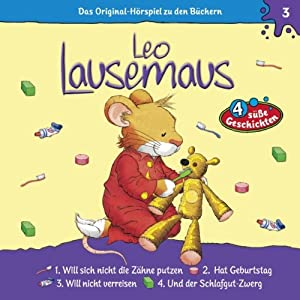 Leo Lausemaus will sich nicht die Zähne putzen (Leo Lausemaus 3) Hörspiel