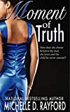 Moment of Truth - Kindle edition by Rayford, Michelle D. Literature & Fiction Kindle eBooks @ Amazon.com.