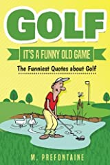 Golf It's A Funny Old Game: The Funniest Quotes About Golf Paperback
