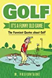 Golf It's A Funny Old Game: The Funniest Quotes About Golf