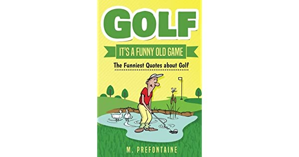 Amazoncom Golf Its A Funny Old Game The Funniest Quotes
