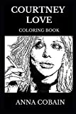 Courtney Love Coloring Book: Famous Female Punk and Legendary Grunge Diva and Kurt Cobain s Wife, Iconic Actress and Writer Star Inspired Adult Coloring Book (Courtney Love Books)