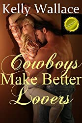 Cowboys Make Better Lovers (Western Romance - Romantic Comedy)