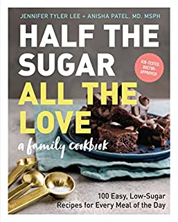 Book Cover: Half the Sugar, All the Love: 100 Easy, Low-Sugar Recipes for Every Meal of the Day