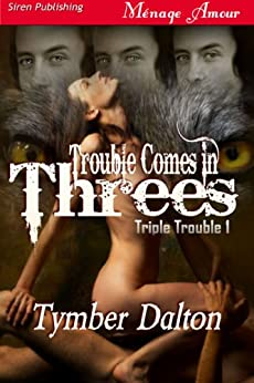 Trouble Comes in Threes [Triple Trouble 1] (Siren Publishing Menage Amour) (Triple Trouble Series) by [Dalton, Tymber]